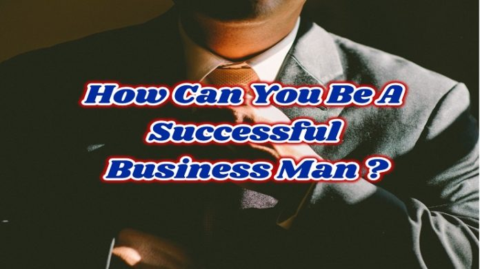 How Can You Be A Successful Business Man?