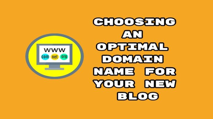 Choosing An Optimal Domain Name For Your New Blog