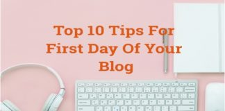 Top 10 Tips For First Day Of Your Blog